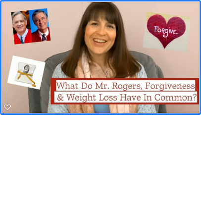 What Do Mr Rogers Forgiveness Weight Loss Have In Common Grace Norcott Health